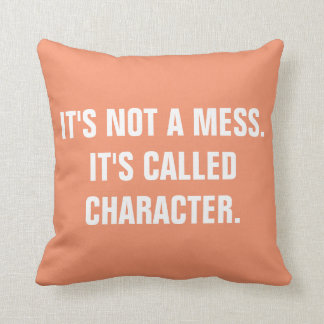 """It's not a mess.it's called CHARACTER"" Peach Cushion"