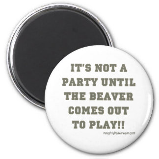 It's Not A Party Until The Beaver Comes Out Magnet