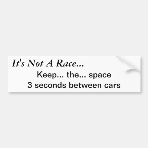 It's Not A Race...Keep the space Bumper Stickers