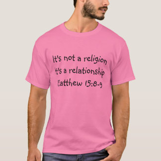 It's not a religionIt's a relationshipMatthew 1... T-Shirt