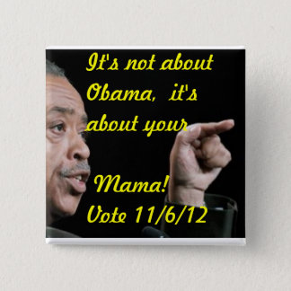 It's not about Obama, it's about your Mama 15 Cm Square Badge