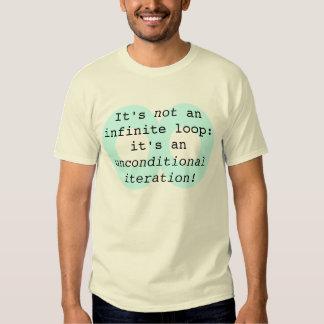 It's not an infinite loop... t-shirts