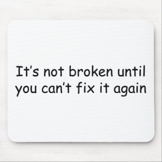 Its Not Broken Until You Cant Fix It Again Mouse Pads