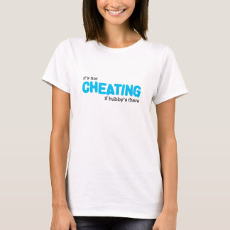 It's Not Cheating Tee Shirt
