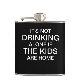 It's not drinking alone if the kids are home hip flask