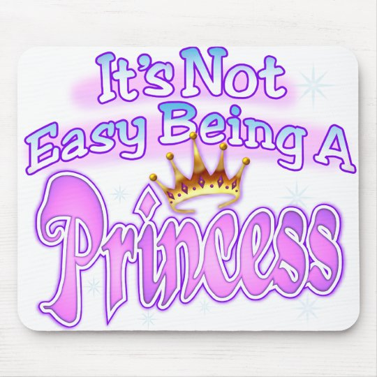 It's Not Easy Being A Princess Mouse Pad