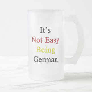It's Not Easy Being German 16 Oz Frosted Glass Beer Mug