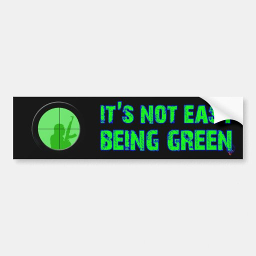 Its Not Easy Being Green Bumper Stickers