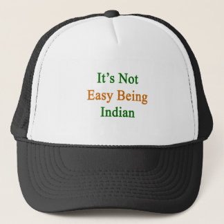 It's Not Easy Being Indian Trucker Hat