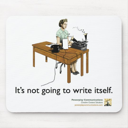 It's not going to write itself mousepad