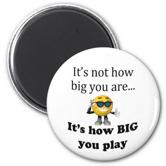 """It's Not How Big"" Magnet"