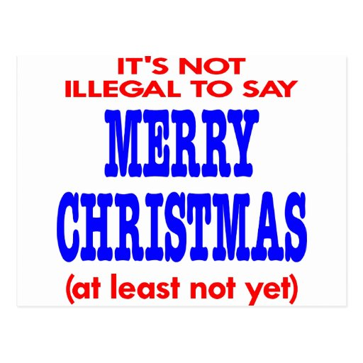It's Not Illegal To Say Merry Christmas Post Cards