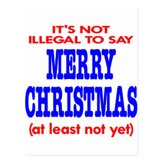 It's Not Illegal To Say Merry Christmas Postcard
