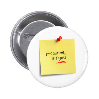 It's not me, it's you! 6 cm round badge