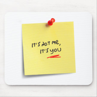 It's not me, it's you! mouse pad