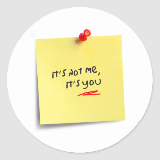 It's not me, it's you! round sticker