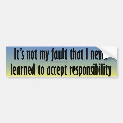 It's not my fault bumper sticker