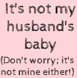 8cb49a9bf8f46 ... maternity T-Shirt. It's not my husband's baby maternity ...