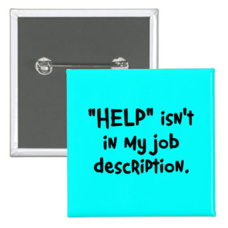 It's not my job to help you (2) pinback button