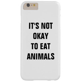 IT'S NOT OKAY TO EAT ANIMALS BARELY THERE iPhone 6 PLUS CASE
