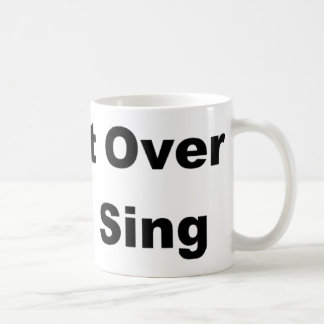 It's Not Over Until I Sing Coffee Mug