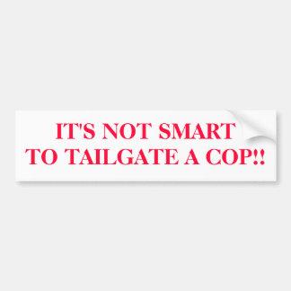 IT'S NOT SMARTTO TAILGATE A COP!! BUMPER STICKER