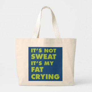 It's Not Sweat It's My Fat Crying Tote Bag