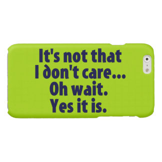 It's Not That I Don't Care. Oh Wait. Yes It Is. iPhone 6 Plus Case