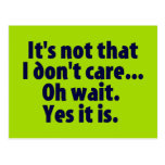 It's Not That I Don't Care. Oh Wait. Yes It Is. Postcard