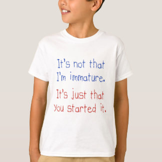 It's not that I'm immature Tees
