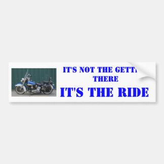 IT'S NOT THE GETTING THERE, MOTORCYCLES, IT'S T... BUMPER STICKER