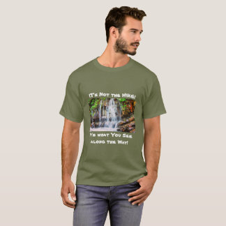 It's Not the Hike! It's What You See Along the Way T-Shirt