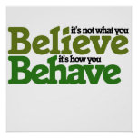 It's not what you believe but how you behave poster