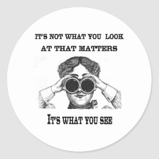 It's not what you look at that matters round sticker