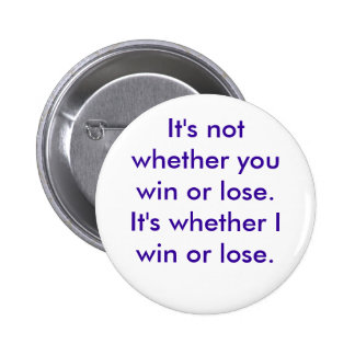 It's not whether you win or lose. It's whether ... 6 Cm Round Badge