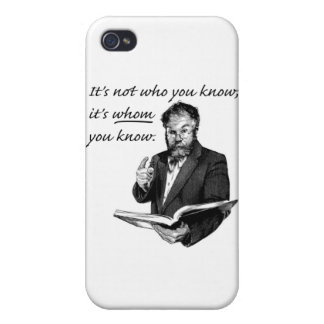 It's not who you know, it's WHOM you know. iPhone 4/4S Covers