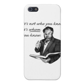 It's not who you know, it's WHOM you know. iPhone 5/5S Covers