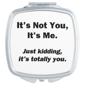 It's Not You, It's Me Compact Mirrors