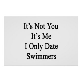 It's Not You It's me I Only Date Swimmers Poster