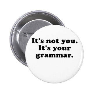 Its Not You Its Your Grammar 6 Cm Round Badge