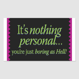 It's nothing personal – you're just boring as hell rectangular sticker