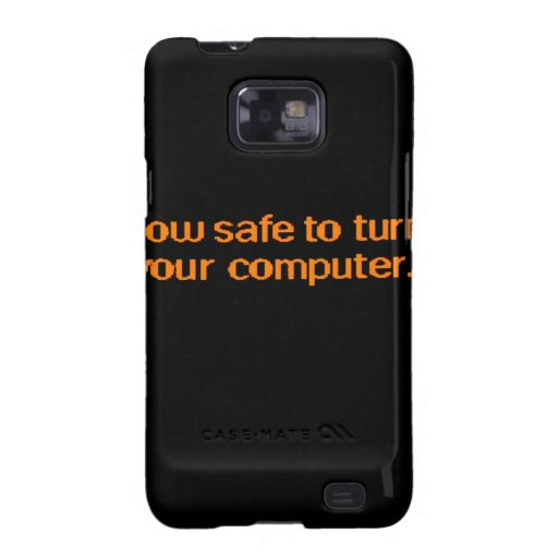 It's now safe to turn off your computer galaxy s2 cover