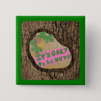 It's OAKY to be NUTS! 15 Cm Square Badge