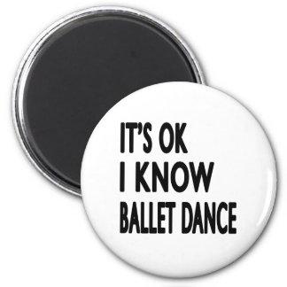 It's Ok I know Ballet Dance Fridge Magnets