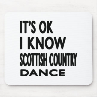 It's OK I Know Scottish Country Dancing Mouse Pad