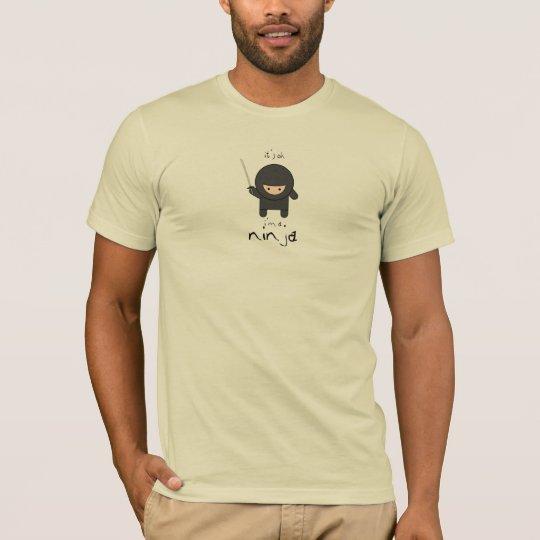 it's ok i'm a ninja T-Shirt