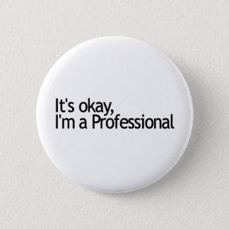 Its Ok I'M A Professional 6 Cm Round Badge