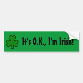 It's OK, I'm Irish! Bumper Sticker