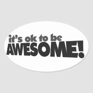 It's ok to be awesome oval sticker
