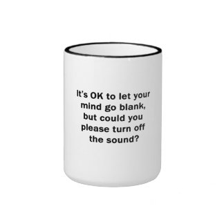 It's OK to let your mind go blank... Coffee Mug